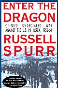 Enter the Dragon Chinas Undeclared War Against the U S in Korea 1950 51