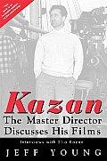 Kazan The Master Director Discusses His Films Interviews with Elia Kazan