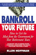 Bankroll Your Future: How to Get the Most from the Government for Your Retirement Years
