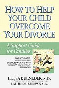 How to Help Your Child Overcome Your Divorce: A Support Guide for Families