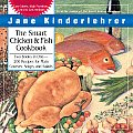 The Smart Chicken and Fish Cookbook: Over 200 Delicious and Nutritious Recipes for Main Courses, Soups, and Salads