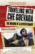 Traveling with Che Guevara The Making of a Revolutionary