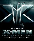 Art of X Men: The Last Stand from Concept to Feature Film