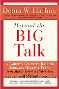 Beyond the Big Talk: A Parent's Guide to Raising Sexually Healthy Teens from Middle School to High School and Beyond