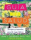La Guia de Salud: Consejos y Respuestas Para la Mujer Latina = The Guide to Health