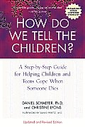 How Do We Tell the Children?: A Step-By-Step Guide for Helping Children and Teens Cope When Someone Dies