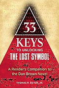 33 Keys to Unlocking the Lost Symbol: A Reader's Companion to the Dan Brown Novel