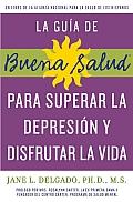 Para Superar la Depression y Disfrutar la Vida = The Guide to Obercoming Depression and Enjoying Life (Guia de Buena Salud)