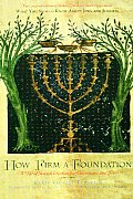 How Firm a Foundation : a Gift of Jewish Wisdom for Christians and Jews (97 Edition)