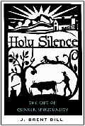 Holy Silence The Gift of Quaker Spirituality