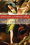 Mortal Saints and Immortal Callings: Vocation in the Lives of the Saints