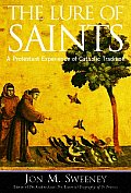 Lure of Saints A Protestant Experience of Catholic Tradition
