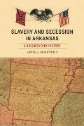 Slavery and Secession in Arkansas: A Documentary History (Civil War in the West)