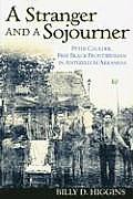 A Stranger & A Sojourner: Peter Caulder, Free Black Frontiersman In Antebellum Arkansas by Billy D. Higgins