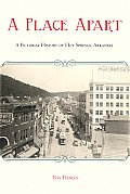 A Place Apart: A Pictorial History Of Hot Springs, Arkansas by Ray Hanley