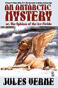 An Antarctic Mystery; Or, The Sphinx Of The Ice Fields: A Sequel To Edgar Allan Poe's The Narrative Of Arthur... by Jules Verne
