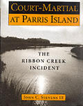 Court Martial at Parris Island The Ribbon Creek Incident