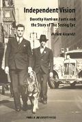 Independent Vision: Dorothy Harrison Eustis and the Story of the Seeing Eye (New Directions in the Human-Animal Bond)