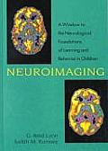 Neuroimaging A Window to the Neurological Foundations of Learning & Behavior in Children