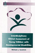Interdisciplinary Clinical Assessment of Young Children with Developmental Disabilities
