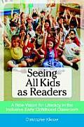 Seeing All Kids As Readers A New Vision For Literacy In The Inclusive Early Childhood Classroom
