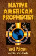 Native American Prophecies: Examining the History, Wisdom and Startling Predictions of Visionary Native Americans