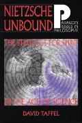 Nietzsche Unbound: The Struggle for Spirit in the Age of Science (Paragon Issues in Philosophy)