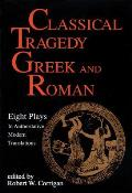 Classical Tragedy Greek & Roman Eight Plays with Critical Essays