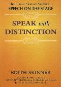 Speak with Distinction The Classic Skinner Method to Speech on the Stage
