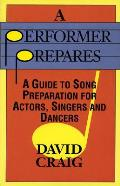 Performer Prepares A Guide to Song Preparation for Actors Singers & Dancers