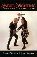 Sword Fighting A Manual for Actors & Directors