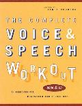 Complete Voice & Speech Workout 75 Exercises for Classroom & Studio