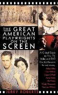 The Great American Playwrights on the Screen: A Critical Guide to Film, Video and DVD