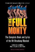 Full Monty The Complete Book & Lyrics of the Hit Broadway Musical