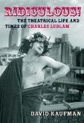 Ridiculous The Theatrical Life & Times of Charles Ludlam