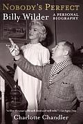 Nobodys Perfect Billy Wilder a Personal Biography