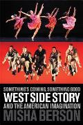 Somethings Coming Something Good West Side Story & the American Imagination