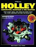 Holley Carburetors Manifolds & Fuel Injection: How to Select Install Tune Repair and Modify Holley Fuel System Components for Street and Racing