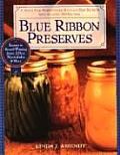 Blue Ribbon Preserves Secrets to Award Winning Jams Jellies Marmalades & More