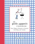 Petit Appetit Cookbook Easy Organic Recipes to Nurture Your Baby & Toddler