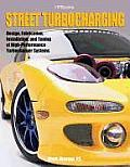 Street Turbocharging: Design, Fabrication, Installation, and Tuning of High-Performance Street Turbocharger Systems