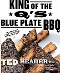 King of the Qs Blue Plate BBQ The Ultimate Guide to Grilling Smoking Dipping & Licking