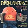 Extreme Pumpkins II Take Back Halloween & Freak Out a Few More Neighbors