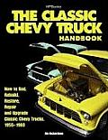 Classic Chevy Truck Handbook HP 1534 How to Rod Rebuild Restore Repair & Upgrade Classic Chevy Trucks 1955 1960