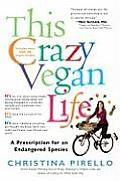 This Crazy Vegan Life: A Prescription for an Endangered Species Cover
