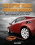 The Electric Vehicle Conversion Handbook: How to Convert Cars, Trucks, Motorcycles, and Bicycles: Includes EV Components, Kits, and Project Vehicles Cover