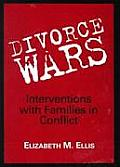 Divorce Wars Interventions with Families in Conflict