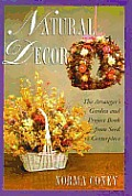 Natural Decor: The Natural Arranger's Garden and Project Book