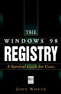 The Windows. 98 Registry: A Survival Guide for Users