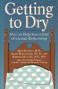 Getting to Dry: How to Help Your Child Overcome Bedwetting Cover